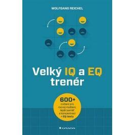 Velký IQ a EQ trenér - Více než 600 cvičení pro rozvoj myšlení, lepší paměť a koncentraci + EQ testy - Wolfgang Reichel