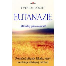 Eutanazie - Má každý právo na smrt? - Yves de Locht