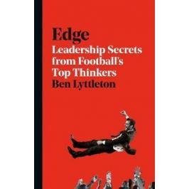 Edge : Leadership Secrets from Footballs´s Top Thinkers - Alex Bellos, Lyttleton Ben