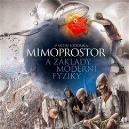 Mimoprostor a základy moderní fyziky - Martin Sodomka