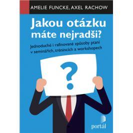 Jakou otázku máte nejradši? - Jednoduché i rafinované způsoby ptaní v seminářích,trénincích a workshopech - Funcke, Amelie, Rachow, Axel