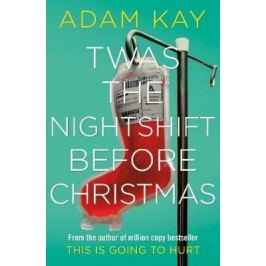 Twas The Nightshift Before Christmas - Adam Kay