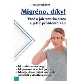Migréno, díky! - Proč a jak vzniká stres a jak z problémů ven - Jana Kočendová