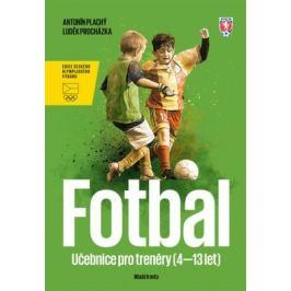 Fotbal - Učebnice pro trenéry dětí (4–13 let) - Luděk Procházka, Plachý Antonín