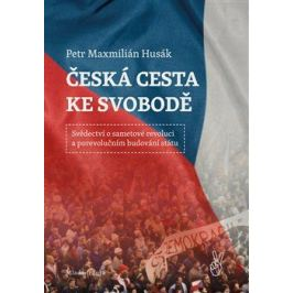 Česká cesta ke svobodě - Petr Husák