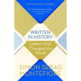 Written in History : Letters that Changed the World - Simon Sebag Montefiore
