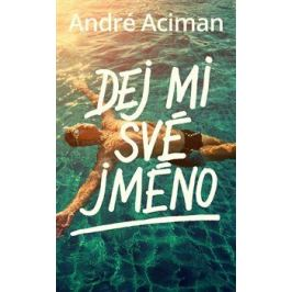 Dej mi své jméno - Andre Aciman