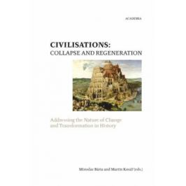 Civilisations: Collapse and Regeneration - Miroslav Bárta, Martin Kovář