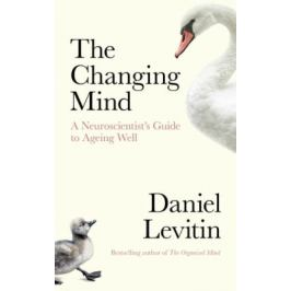 The Changing Mind: A Neuroscientist´s Guide to Ageing Well - Daniel J. Levitin