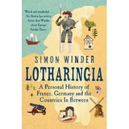 Lotharingia : A Personal History of France, Germany and the Countries In-Between - Simon Winder