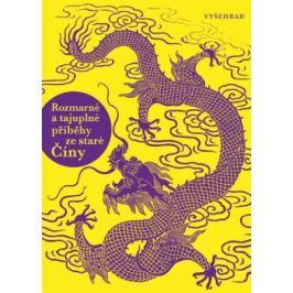 Rozmarné a tajuplné příběhy ze staré Číny - autorů kolektiv