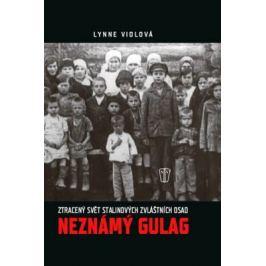Neznámý gulag - Ztracený svět Stalinových zvláštních osad - Lynne Viola
