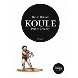 Koule - Příběh vrhačky - David Drábek
