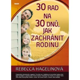 30 rad na 30 dnů, jak zachránit rodinu - Hagelinová Rebecca