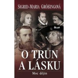 O trůn a lásku - Moc dějin - Sigrid-Maria Grössingová