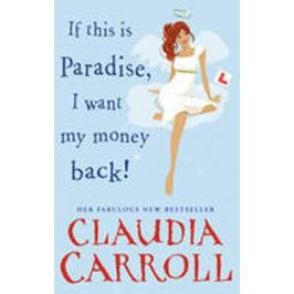 If This is Paradise, I Want My Money Back - Claudia Carroll