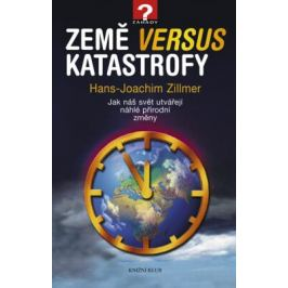 Země versus katastrofy - Jak náš svět utvářejí náhlé přírodní změny - Hans-Joachim Zillmer