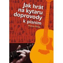 Jak hrát na kytaru doprovody k písním - Řehák Vladimír