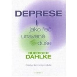 Deprese jako řeč unavené duše - Ruediger Dahlke