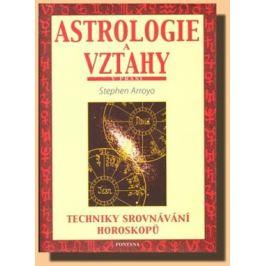 Astrologie a vztahy - Techniky srovnávání horoskopů - Stephen Arroyo