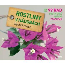 Rostliny v nádobách - Rychlý rádce: více než 99 rad pro rychlé řešení problémů - Tanja Ratsch