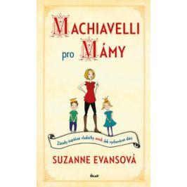Machiavelli pro mámy - Zásady úspěšné vladařky aneb Jak vychovávat děti - Evansová Suzanne