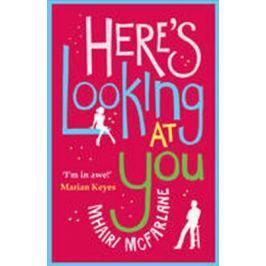 Here´s Looking at You - Mhairi McFarlane