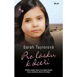 Pro lásku k dceři - Příběh matky, která se vydala hledat svou unesenou dceru do Libye - Taylorová Sarah