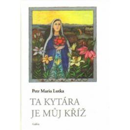 Ta kytára je můj kříž - Petr Lutka