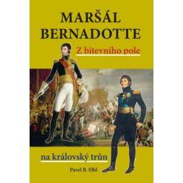 Maršál Bernadotte - Pavel B. Elbl