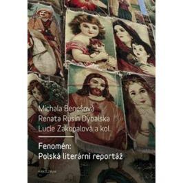 Fenomén: Polská literární reportáž - Michala Benešová, Renata Rusin Dybalská, Lucie Zakopalová, kolektiv autorů