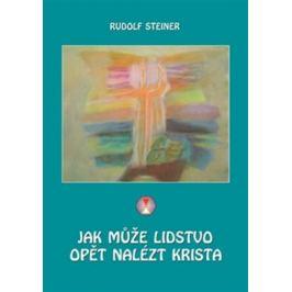 Jak může lidstvo opět nalézt Krista - Rudolf Steiner