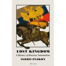 Lost Kingdom : A History of Russian Nationalism - Plokhy Sehrii