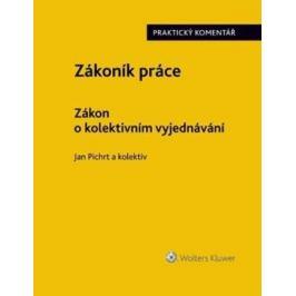 Zákoník práce - Zákon o kolektivním vyjednávání: Praktický komentář - Jan Pichrt