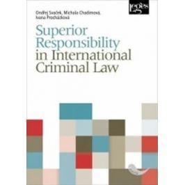 Superior Responsibility in International Criminal Law - Ondřej Svaček, M. Chadimová, Ivana Procházková