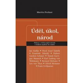 Úděl, úkol, národ - Pokusy o etické pojetí národa v českém myšlení 19. století - Martin Profant