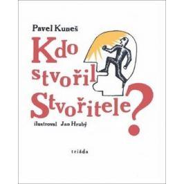 Kdo stvořil Stvořitele - Pavel Kuneš
