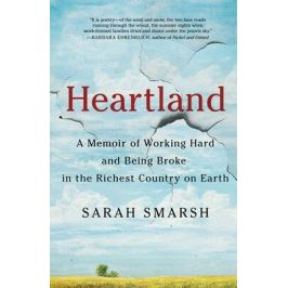 Heartland : A Memoir of Working Hard and Being Broke in the Richest Country on Earth - Smarsh Sarah