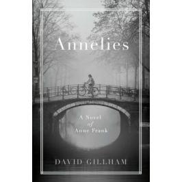 Annelies : A Novel of Anne Frank - David Gillham