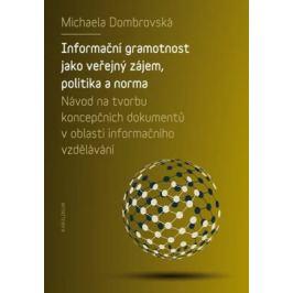 Informační gramotnost jako veřejný zájem, politika a norma - Michaela Dombrovská