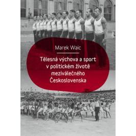 Tělesná výchova a sport v politickém životě meziválečného Československa - Marek Waic