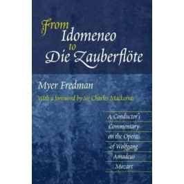 From Idomeneo to Die Zauberflote : A Conductor's Commentary on the Operas of Wolfgang Amadeus Mozart - Myer Fredman