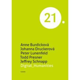 Digital Humanities - Anne Burdicková, Johanna Druckerová, Peter Lunenfeld, Jeffrey Schnapp