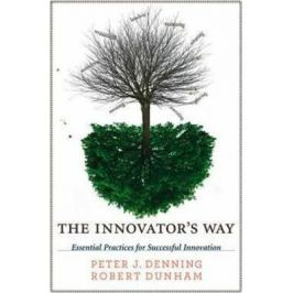 The Innovator´s Way : Essential Practices for Successful Innovation - Peter J. Denning, Dunham Robert