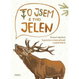 To jsem z toho jelen - Vyprávění o české přírodě a jejích lidech - Tereza Lukešová