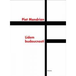 Lidem budoucnosti: Studie k neoplasticismu - Piet Mondrian