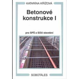 Betonové konstrukce I pro SPŠ a SOU stavební - Katarína Křížová