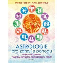 Astrologie pro zdraví a pohodu - Nechte se vést hvězdami: PRAKTICKÝ PRŮVODCE K ZÍSKÁNÍ ENERGIE A VITALITY - Monte Farber, Zerner Amy