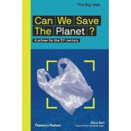 Can We Save The Planet? : A primer for the 21st century - Matthew Taylor, Alice Bell