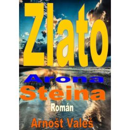 Zlato Arona Steina - Arnošt Valeš - e-kniha
